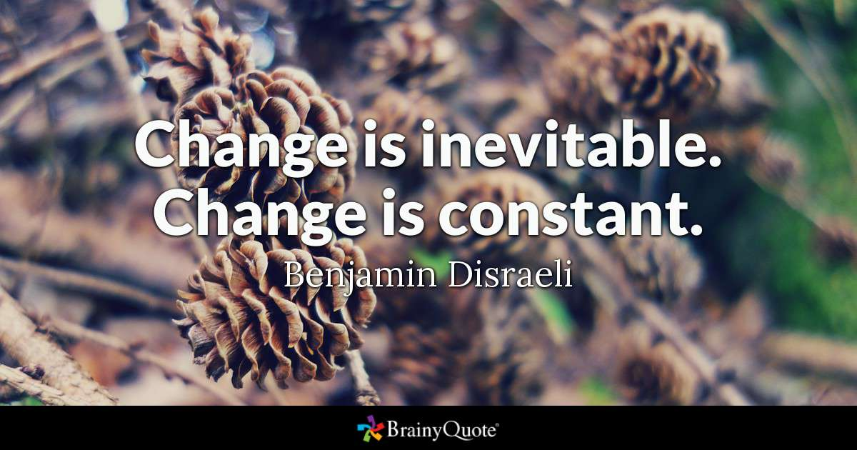Benjamin Disraeli - Change is inevitable. Change is...