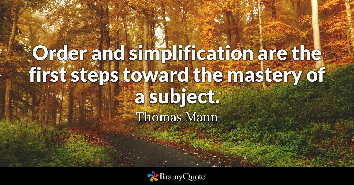 Thomas Mann - Order and simplification are the first steps...